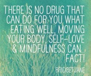 there-is-no-drug-that-can-do-for-you-what-eating-well-moving-your-body-self-love-mindfulness-can-fact